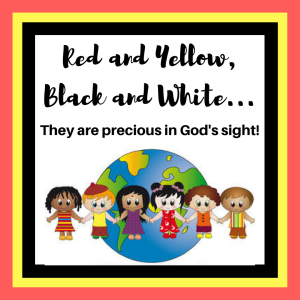 Red and YellowBlack and White...They are precious in God's sight!