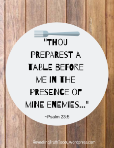 _Thou preparest a table before me in the presence of mine enemies..._